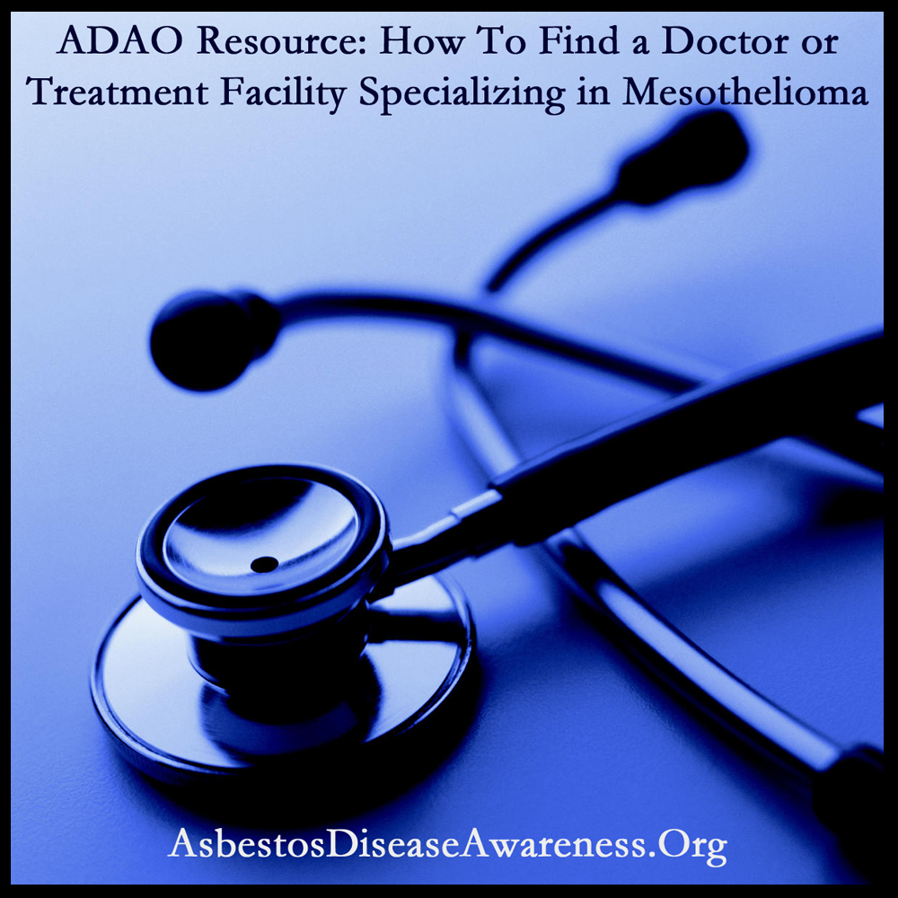 Adao Medical Resource How To Find A Doctor Or Treatment Facility Specializing In Mesothelioma And Asbestos Related Diseases Adao Asbestos Disease Awareness Organization